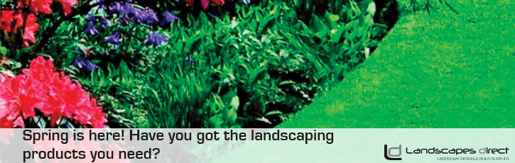 Spring is here! Have you got the landscaping products you need?